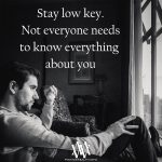 Stay Low Key Not Everyone Needs To Know Everything About You