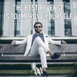 The Best Revenge Is To Improve Yourself
