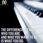 The Difference Between Who You Are And Who You Want To Be Is What You Do