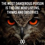 The Most Dangerous Person Is The One Who Listens