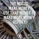 The Motto – Make Money – Use That Money To Make Money