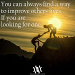 You Can Always Find A Way To Improve Others Lives… If You Are Looking For One